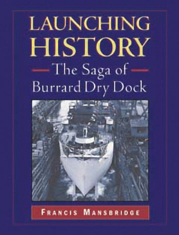 Launching History : The Saga of the Burrard Dry Dock