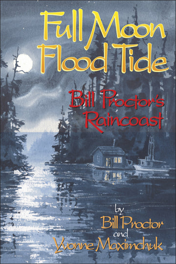 Full Moon, Flood Tide : Bill Proctor's Raincoast