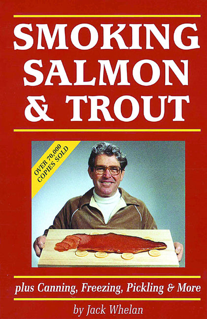 Smoking Salmon and Trout : Plus Canning, Freezing, Pickling and More