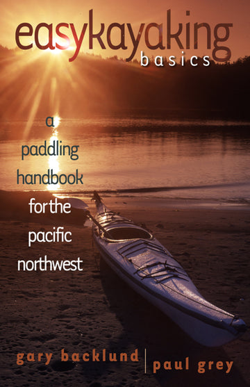 Easykayaking Basics : A Paddling Handbook for the Pacific Northwest