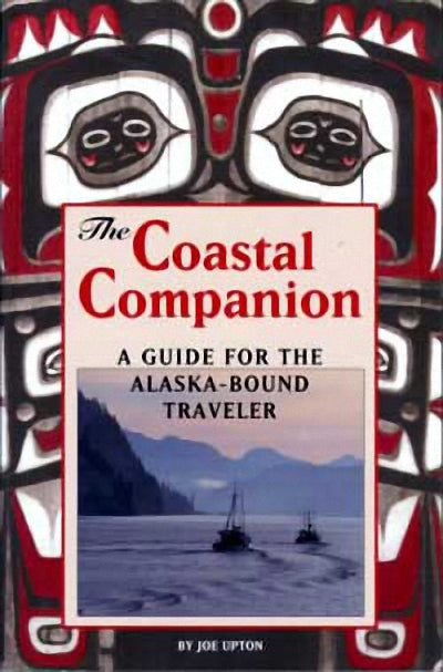 The Coastal Companion : A Guide to the Inside Passage, Including Puget Sound, BC and Alaska