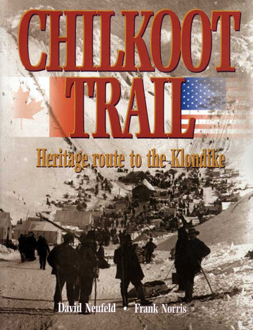 Chilkoot Trail : Heritage Route to the Klondike