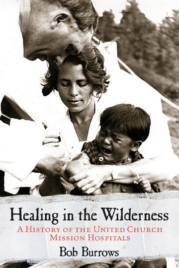 Healing in the Wilderness : A History of the United Church Mission Hospitals