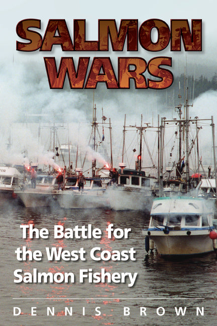 Salmon Wars : The Battle for the West Coast Salmon Fishery