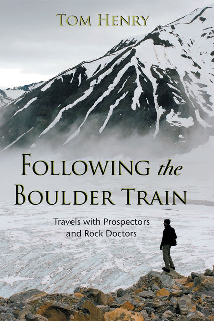 Following the Boulder Train : Travels with Prospectors and Rock Doctors