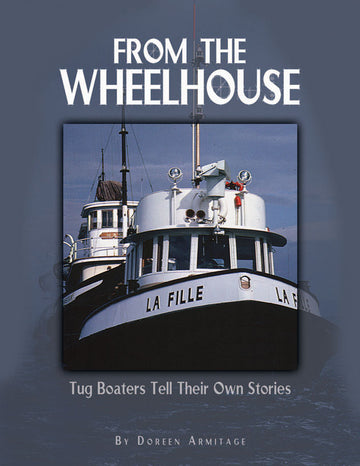 From the Wheelhouse : Tugboaters Tell Their Own Stories