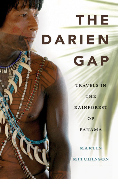 The Darien Gap : Travels in the Rainforest of Panama