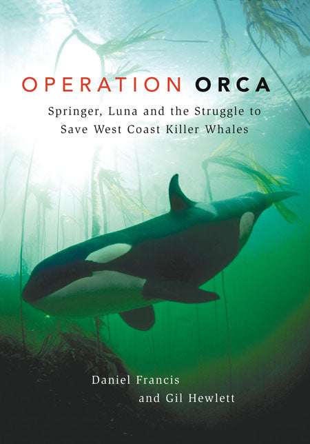 Operation Orca : Springer, Luna and the Struggle to Save West Coast Killer Whales