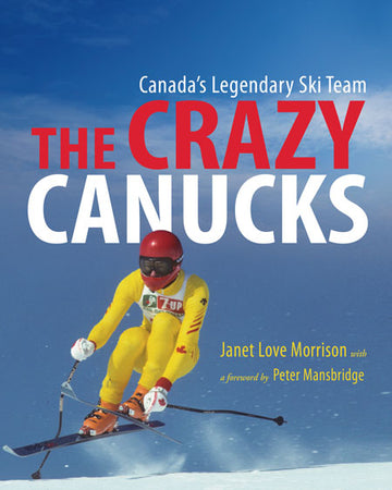 The Crazy Canucks : Canada's Legendary Ski Team