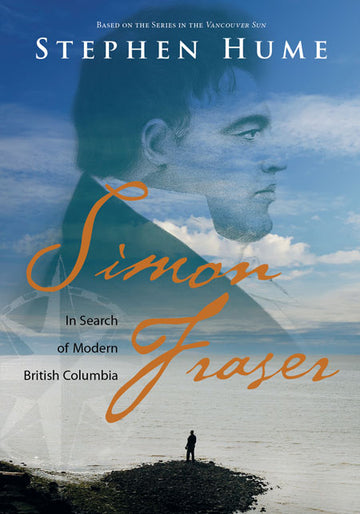 Simon Fraser : In Search of Modern British Columbia