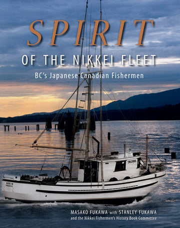 Spirit of the Nikkei Fleet : BC's Japanese Canadian Fishermen