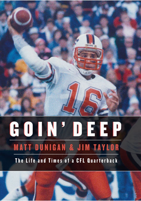 Goin' Deep : The Life and Times of a CFL Quarterback
