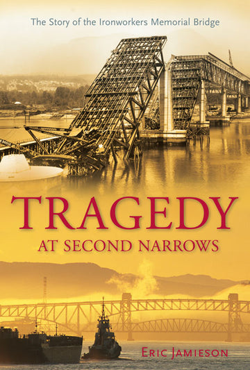 Tragedy at Second Narrows : The Story of the Ironworkers Memorial Bridge