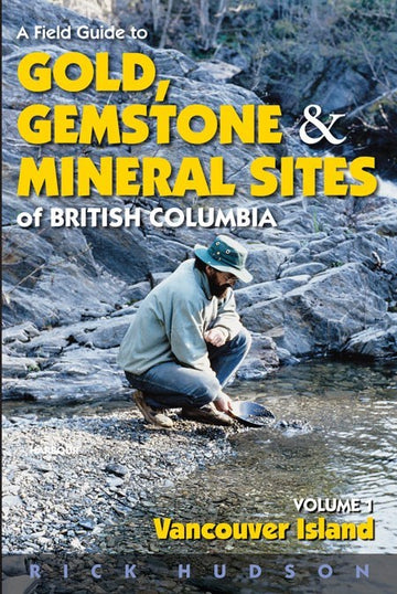 A Field Guide to Gold, Gemstones and Minerals Vol 1 : Vancouver Island