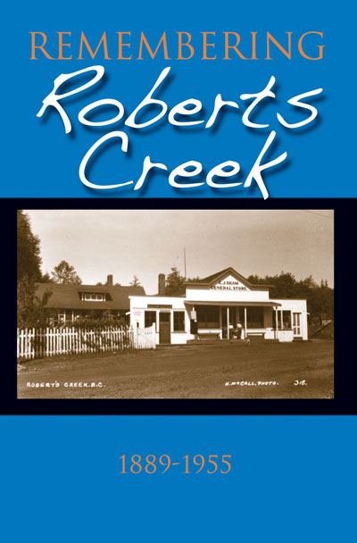 Remembering Roberts Creek : 1889 - 1955