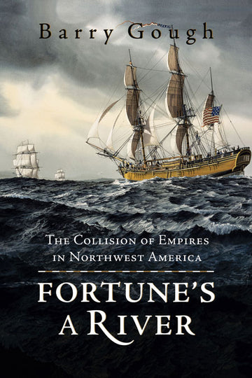 Fortune's A River : The Collision of Empires in Northwest America