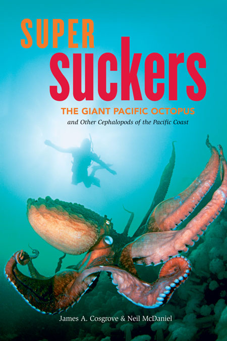 Super Suckers : The Giant Pacific Octopus and Other Cephalopods of the Pacific Coast