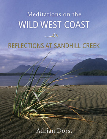 Reflections at Sandhill Creek : Meditations on the Wild West Coast