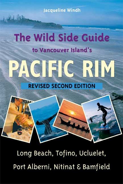 The Wild Side Guide to Vancouver Island's Pacific Rim : Long Beach, Tofino, Ucluelet, Port Alberni, Nitinat & Bamfield
