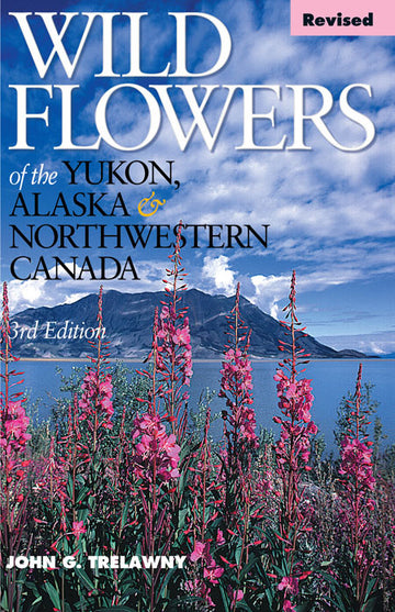 Wild Flowers of the Yukon, Alaska & Northwestern Canada