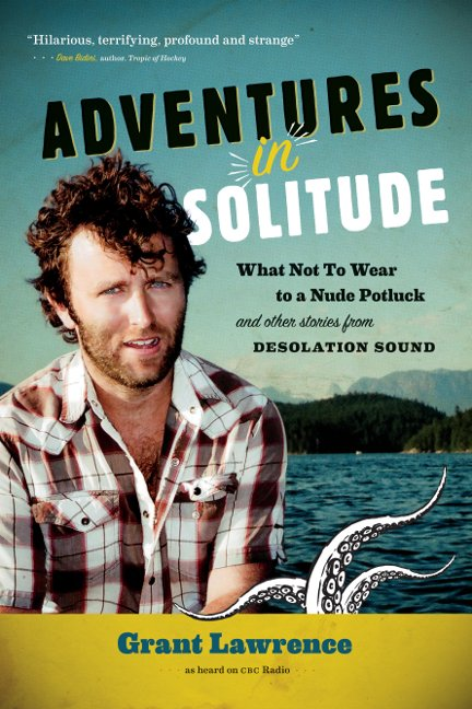 Adventures in Solitude : What Not to Wear to a Nude Potluck and Other Stories from Desolation Sound