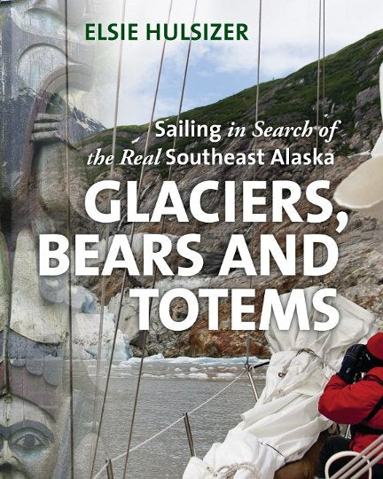 Glaciers, Bears and Totems : Sailing in Search of the Real Southeast Alaska