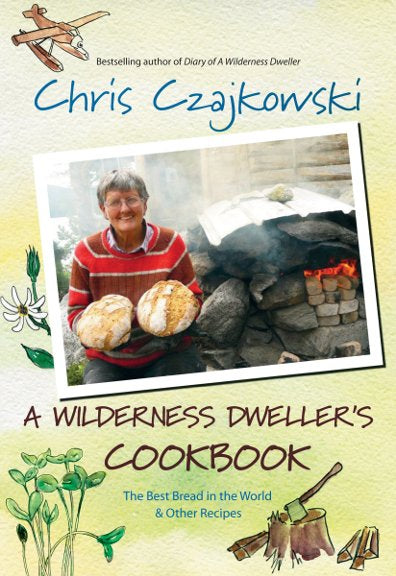 A Wilderness Dweller's Cookbook : The Best Bread in the World and Other Recipes