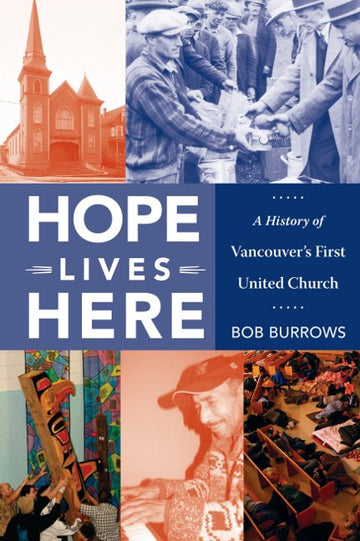 Hope Lives Here : A History of Vancouver's First United Church