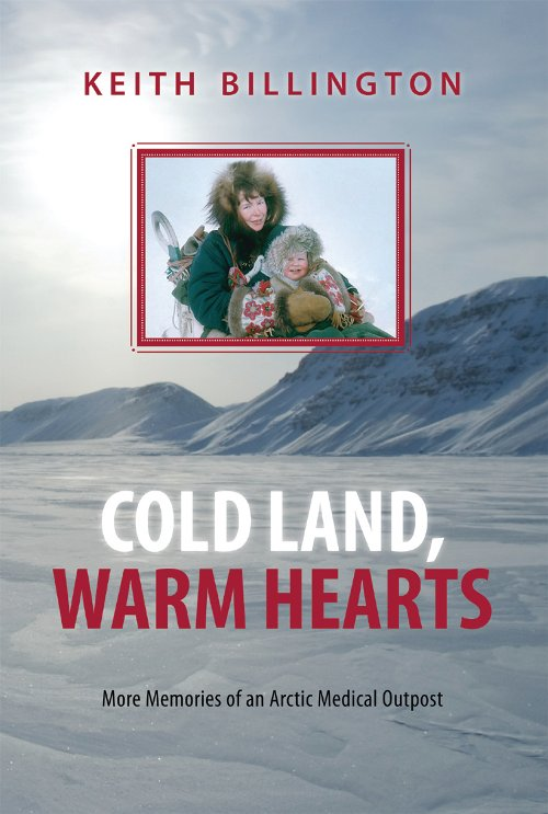 Cold Land, Warm Hearts : More Memories of an Arctic Medical Outpost