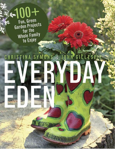 Everyday Eden : 100+ Fun, Green Garden Projects for the Whole Family to Enjoy