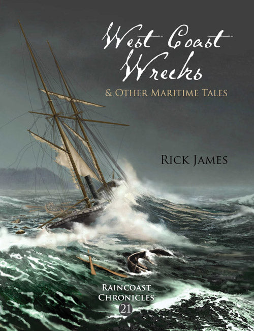 Raincoast Chronicles 21 : West Coast Wrecks and Other Maritime Tales