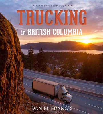 Trucking in British Columbia : An Illustrated History