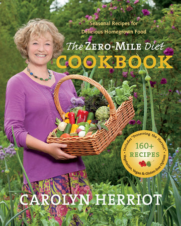 The Zero-Mile Diet Cookbook : Seasonal Recipes for Delicious Homegrown Food