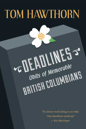 Deadlines : Obits of Memorable British Columbians