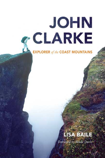 John Clarke : Explorer of the Coast Mountains