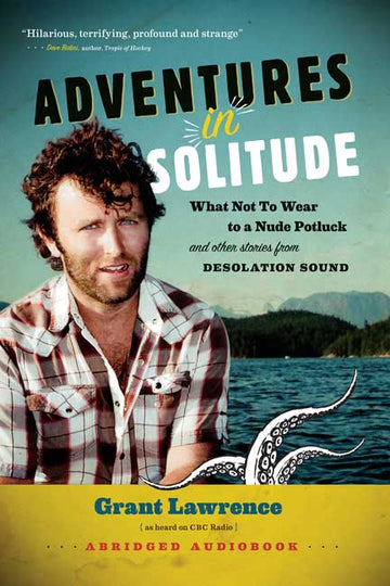 Adventures in Solitude : What Not to Wear to a Nude Potluck and Other Stories from Desolation Sound, Abridged