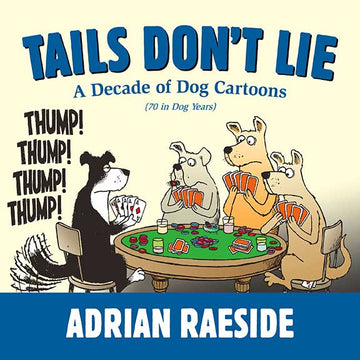 Tails Don't Lie : A Decade of Dog Cartoons (70 in Dog Years)