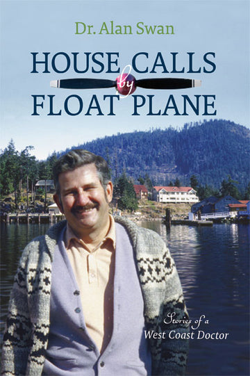 House Calls by Float Plane : Stories of a West Coast Doctor
