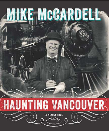 Haunting Vancouver : A Nearly True History