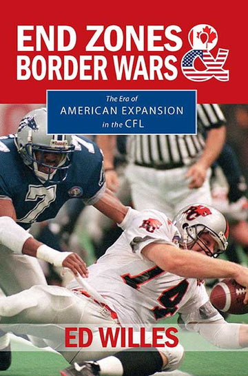 End Zones and Border Wars : The Era of American Expansion in the CFL