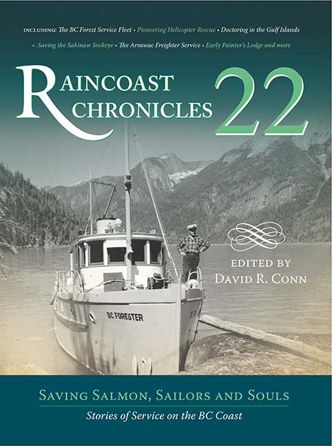 Raincoast Chronicles 22 : Saving Salmon, Sailors and Souls: Stories of Service on the BC Coast
