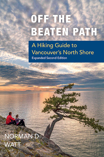 Off the Beaten Path : A Hiking Guide to Vancouver's North Shore, Expanded Second Edition