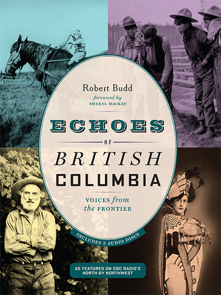 Echoes of British Columbia : Voices from the Frontier