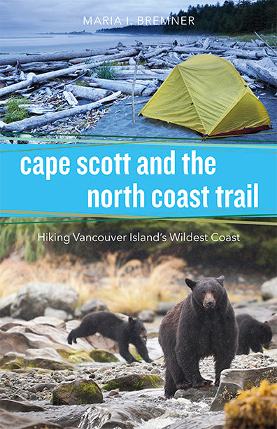 Cape Scott and the North Coast Trail : Hiking Vancouver Island's Wildest Coast