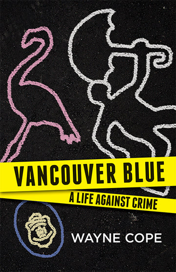 Vancouver Blue : A Life Against Crime