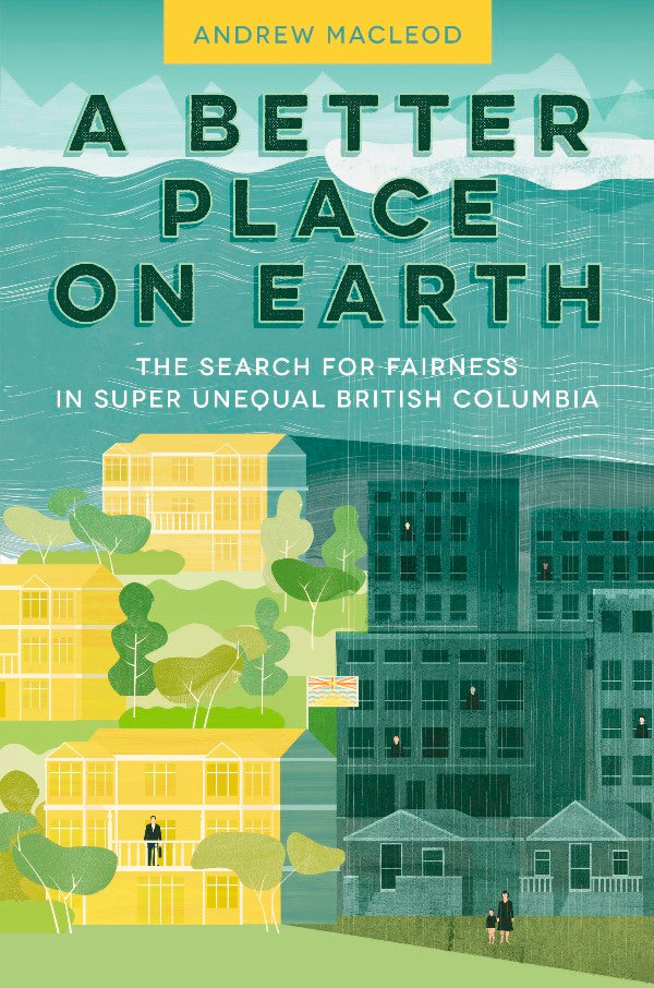 A Better Place on Earth : The Search for Fairness in Super Unequal British Columbia
