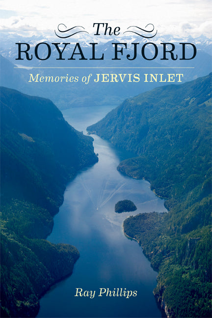 The Royal Fjord : Memories of Jervis Inlet