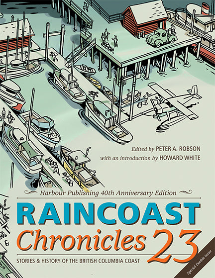 Raincoast Chronicles 23 : Harbour Publishing 40th Anniversary Edition