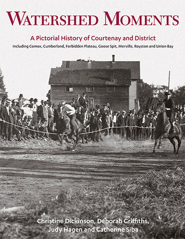 Watershed Moments : A Pictorial History of Courtenay and District