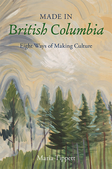 Made in British Columbia : Eight Ways of Making Culture
